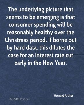 Howard Archer - The underlying picture that seems to be emerging is that consumer spending will be reasonably healthy over the Christmas period. If borne out by hard data, this dilutes the case for an interest rate cut early in the New Year.