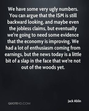 Jack Ablin - We have some very ugly numbers. You can argue that the ISM is still backward looking, and maybe even the jobless claims, but eventually we're going to need some evidence that the economy is improving. We had a lot of enthusiasm coming from earnings, but the news today is a little bit of a slap in the face that we're not out of the woods yet.