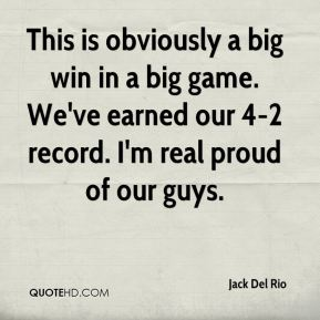 Jack Del Rio - This is obviously a big win in a big game. We've earned our 4-2 record. I'm real proud of our guys.