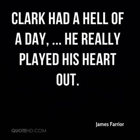Clark had a hell of a day, ... He really played his heart out.