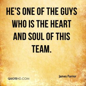 He's one of the guys who is the heart and soul of this team.
