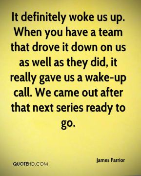 It definitely woke us up. When you have a team that drove it down on us as well as they did, it really gave us a wake-up call. We came out after that next series ready to go.