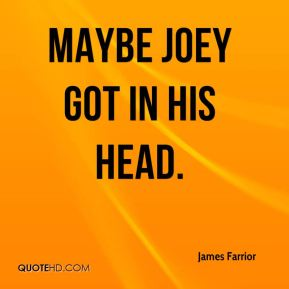 Maybe Joey got in his head.
