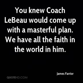 You knew Coach LeBeau would come up with a masterful plan. We have all the faith in the world in him.