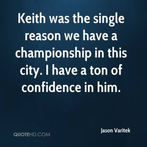 Keith was the single reason we have a championship in this city. I have a ton of confidence in him.