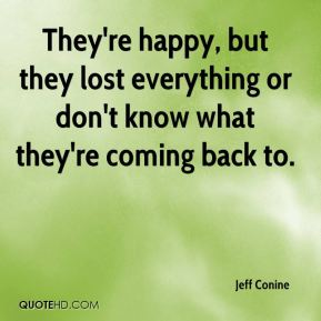 They're happy, but they lost everything or don't know what they're coming back to.
