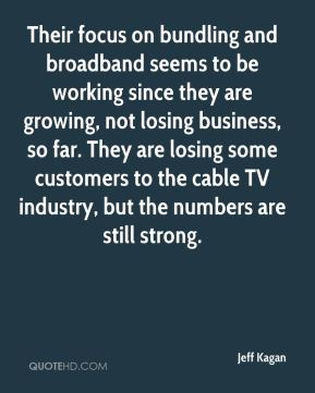 Their focus on bundling and broadband seems to be working since they are growing, not losing business, so far. They are losing some customers to the cable TV industry, but the numbers are still strong.
