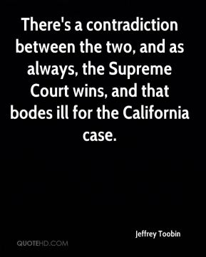 Jeffrey Toobin  - There's a contradiction between the two, and as always, the Supreme Court wins, and that bodes ill for the California case.