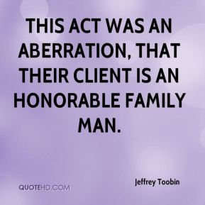 Jeffrey Toobin  - this act was an aberration, that their client is an honorable family man.