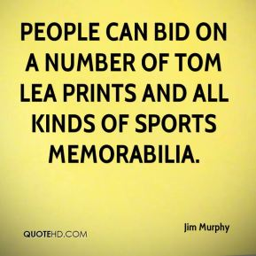 Jim Murphy  - People can bid on a number of Tom Lea prints and all kinds of sports memorabilia.