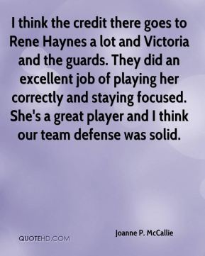 Joanne P. McCallie  - I think the credit there goes to Rene Haynes a lot and Victoria and the guards. They did an excellent job of playing her correctly and staying focused. She's a great player and I think our team defense was solid.