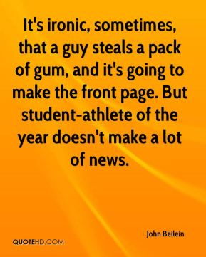 John Beilein  - It's ironic, sometimes, that a guy steals a pack of gum, and it's going to make the front page. But student-athlete of the year doesn't make a lot of news.