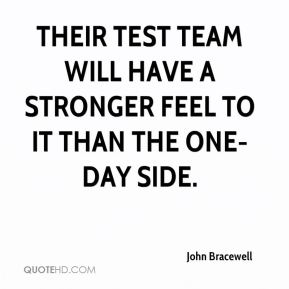 John Bracewell  - Their Test team will have a stronger feel to it than the one-day side.