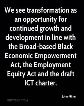 John Miller  - We see transformation as an opportunity for continued growth and development in line with the Broad-based Black Economic Empowerment Act, the Employment Equity Act and the draft ICT charter.