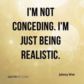 Johnny Weir  - I'm not conceding. I'm just being realistic.