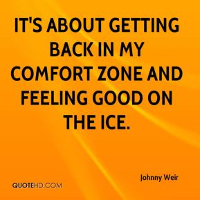 Johnny Weir  - It's about getting back in my comfort zone and feeling good on the ice.