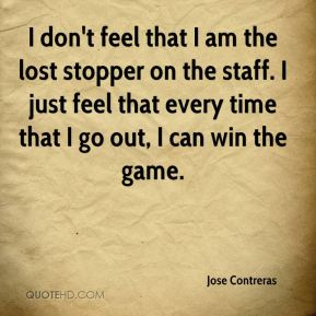 I don't feel that I am the lost stopper on the staff. I just feel that every time that I go out, I can win the game.