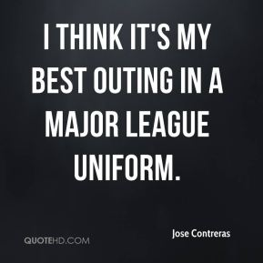 I think it's my best outing in a major league uniform.