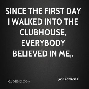 Since the first day I walked into the clubhouse, everybody believed in me.
