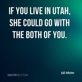Juli Inkster  - If you live in Utah, she could go with the both of you.