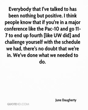 Everybody that I've talked to has been nothing but positive. I think people know that if you're in a major conference like the Pac-10 and go 11-7 to end up fourth [like UW did] and challenge yourself with the schedule we had, there's no doubt that we're in. We've done what we needed to do.