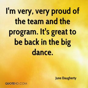 June Daugherty  - I'm very, very proud of the team and the program. It's great to be back in the big dance.