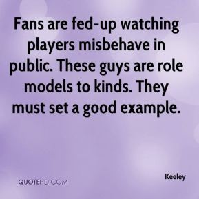 Fans are fed-up watching players misbehave in public. These guys are role models to kinds. They must set a good example.