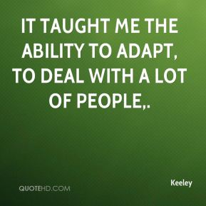 It taught me the ability to adapt, to deal with a lot of people.