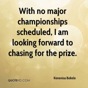 Kenenisa Bekele  - With no major championships scheduled, I am looking forward to chasing for the prize.