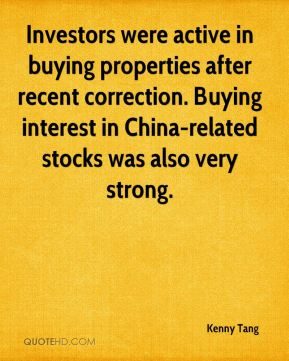 Kenny Tang  - Investors were active in buying properties after recent correction. Buying interest in China-related stocks was also very strong.