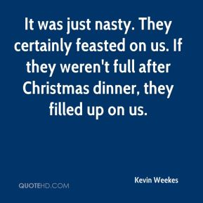 Kevin Weekes  - It was just nasty. They certainly feasted on us. If they weren't full after Christmas dinner, they filled up on us.