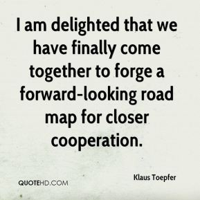 I am delighted that we have finally come together to forge a forward-looking road map for closer cooperation.