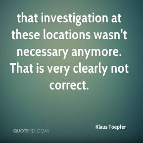 that investigation at these locations wasn't necessary anymore. That is very clearly not correct.