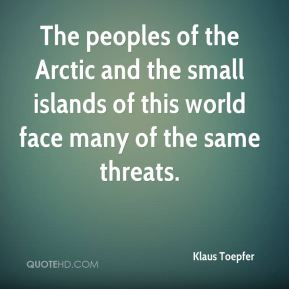 The peoples of the Arctic and the small islands of this world face many of the same threats.
