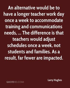 An alternative would be to have a longer teacher work day once a week to accommodate training and communications needs, ... The difference is that teachers would adjust schedules once a week, not students and families. As a result, far fewer are impacted.