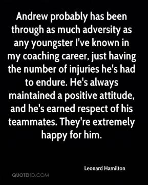 Andrew probably has been through as much adversity as any youngster I've known in my coaching career, just having the number of injuries he's had to endure. He's always maintained a positive attitude, and he's earned respect of his teammates. They're extremely happy for him.