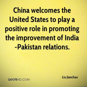 Liu Jianchao  - China welcomes the United States to play a positive role in promoting the improvement of India-Pakistan relations.