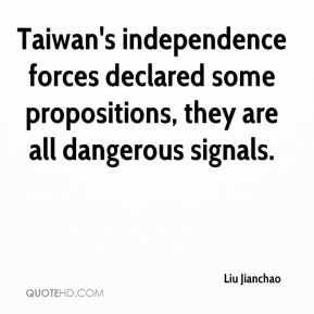 Liu Jianchao  - Taiwan's independence forces declared some propositions, they are all dangerous signals.