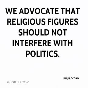 We advocate that religious figures should not interfere with politics.