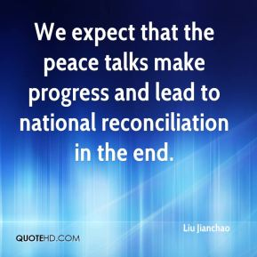 Liu Jianchao  - We expect that the peace talks make progress and lead to national reconciliation in the end.