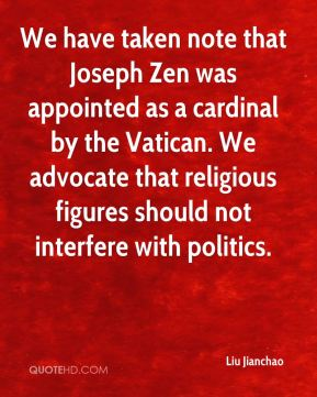 Liu Jianchao  - We have taken note that Joseph Zen was appointed as a cardinal by the Vatican. We advocate that religious figures should not interfere with politics.