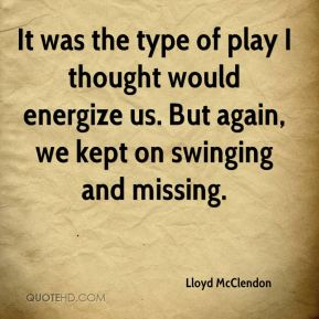 Lloyd McClendon  - It was the type of play I thought would energize us. But again, we kept on swinging and missing.