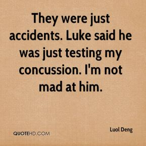They were just accidents. Luke said he was just testing my concussion. I'm not mad at him.