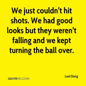 We just couldn't hit shots. We had good looks but they weren't falling and we kept turning the ball over.