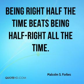 Being right half the time beats being half-right all the time.