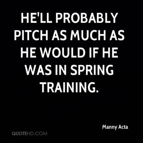 He'll probably pitch as much as he would if he was in Spring Training.