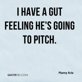 I have a gut feeling he's going to pitch.