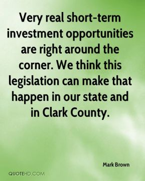 Mark Brown  - Very real short-term investment opportunities are right around the corner. We think this legislation can make that happen in our state and in Clark County.