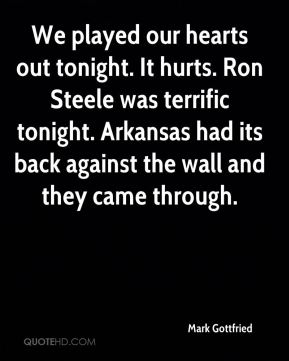 Mark Gottfried  - We played our hearts out tonight. It hurts. Ron Steele was terrific tonight. Arkansas had its back against the wall and they came through.
