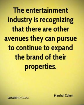 Marshal Cohen  - The entertainment industry is recognizing that there are other avenues they can pursue to continue to expand the brand of their properties.